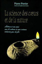 La science des coeurs et de la nature ; lettres à un ami sur le retour à une science éclairée par la foi - Couverture - Format classique
