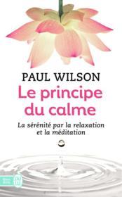 Le principe du calme ; la sérénité par la relaxation et la méditation - Couverture - Format classique