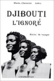 Djibouti l'ignoré ; récits de voyages - Couverture - Format classique