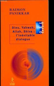 Dieu, yahweh, allah, shiva : l'inevitable dialogue - Couverture - Format classique