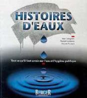 Histoires D'Eaux - Tout Ce Qu'Il Faut Savoir Sur L'Eau Et L'Hygiene Publique - Couverture - Format classique