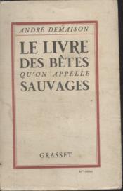 Le Livre Des Betes Qu'On Appelle Sauvages. - Couverture - Format classique