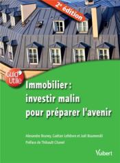 Immobilier : investir malin pour préparer l'avenir (2e édition) - Couverture - Format classique
