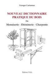 Nouveau dictionnaire pratique du bois ; menuiserie, ébenisterie, charpente - Couverture - Format classique
