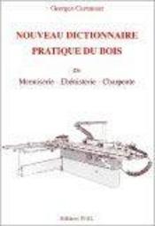 Nouveau dictionnaire pratique du bois ; menuiserie, ébenisterie, charpente - Intérieur - Format classique