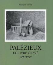 Palézieux t.4 ; l'oeuvre gravé 1990-1999 - Couverture - Format classique