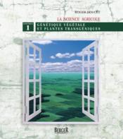 La science agricole t.1 ; génétique végétale et plantes transgéniques - Couverture - Format classique