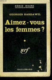 Aimez Vous Les Femmes ? Collection : Serie Noire N° 641 - Couverture - Format classique