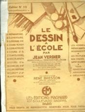 LE DESSIN A L'ECOLE. CAHIER N°10. COURS SUPERIEUR A, 2e ANNEE. COLLABORATEUR RENE BRESSON, PEINTRE GRAVEUR. - Couverture - Format classique