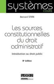 Les sources constitutionnelles du droit administratif (8e édition) - Couverture - Format classique