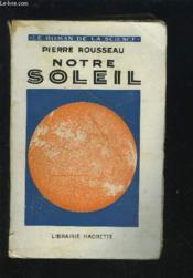Notre Soleil - Le Roman De La Science. - Couverture - Format classique