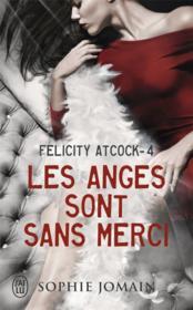 Felicity Atcock T.4 ; les anges sont sans merci - Couverture - Format classique
