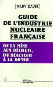 Guide de l'industrie nucleaire francaise ; de la mine aux déchets, du réacteur à la bombe - Couverture - Format classique