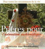Prières pour l'adoration eucharistique ; pour toutes les circonstances de la vie - Couverture - Format classique