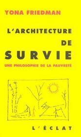 L'architecture de survie ; une philosophie de la pauvreté - Intérieur - Format classique