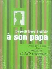 Le petit livre à offrir à son papa ; parce qu'il a déjà 1 rasoir, 3 montres et 120 cravates - Intérieur - Format classique