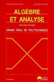 Algèbre et analyse ; exercices corrigés ; grand oral de polytechnique (2e édition) - Couverture - Format classique
