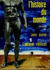 Histoire Du Monde. Tome 1 : L'Animal Vertical. - Couverture - Format classique