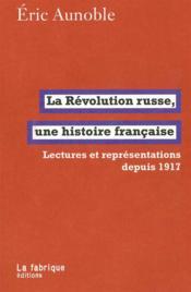La Révolution russe, une histoire française ; lectures réprésentations depuis 1917 - Couverture - Format classique