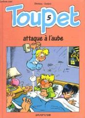 Toupet t.5 ; Toupet attaque à l'aube - Couverture - Format classique