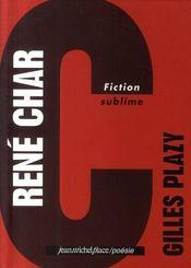 René Char ; fiction sublime - Intérieur - Format classique