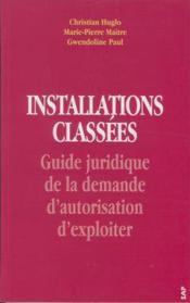 Installations classees. guide juridique de la demande d'autorisation d'exploiter - Couverture - Format classique