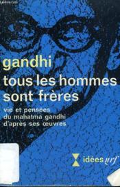 Tous Les Hommes Sont Freres. Vie Et Pensees Du Mahatma Gandhi D'Apres Ses Oeuvres. Collection : Idees N° 200 - Couverture - Format classique