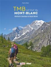 TMB le tour du Mont-Blanc ; itinéraire classique et haute route - Couverture - Format classique