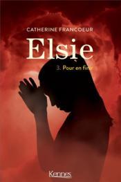 Elsie T.3 ; pour en finir - Couverture - Format classique