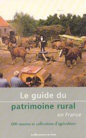 Le Guide Du Patrimoine Rural En France ; 600 Museeset Collections D'Agriculture - Intérieur - Format classique