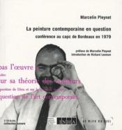 La peinture contemporaine en question ; conférence au capc de Bordeaux en 1979 - Couverture - Format classique
