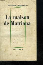 La Maison De Matriona. Suivi De L Inconnu De Kretchetovka Et Pour Le Bien De La Cause. - Couverture - Format classique