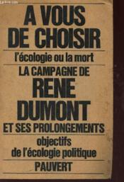 LA CAMPAGNE DE RENE DUMONT et du mouvement ECOLOGIQUE - NAISSANCE DE L'ECOLOGIE POLITIQUE - - Couverture - Format classique