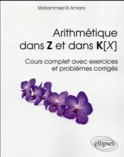 Arithmetique dans z et dans k[x] - cours complet avec exercices et problemes corriges - Couverture - Format classique