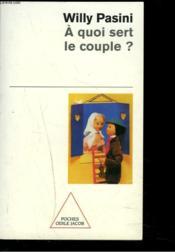 À quoi sert le couple ? - Couverture - Format classique