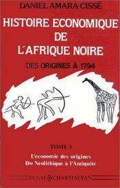 Histoire économique de l'Afrique noire des origines à 1794 t.1 ; l'économie des origines, du néolithique à l'Antiquité - Intérieur - Format classique