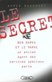 Le Secret ; Ben Barka Et Le Maroc ; Un Ancien Agent Des Services Speciaux Parle - Couverture - Format classique
