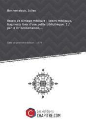 Essais de clinique médicale : loisirs médicaux, fragments tirés d'une petite bibliothèque. 2 / par le Dr Bonnemaison,... [Edition de 1874] - Couverture - Format classique