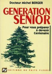 Generation Senior. Pour Vous Preparer A Devenir Centenaire - Couverture - Format classique
