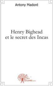 Henry Bighead et le secret des Incas - Couverture - Format classique