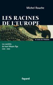 Les racines de l'Europe ; les sociétés du haut moyen âge (568-888) - Couverture - Format classique