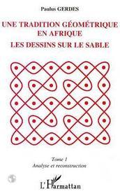 Une Tradition Geometrique En Afrique ;Le Dessin Sur Le Sable T.1 ; Analyse Et Reconstruction - Intérieur - Format classique