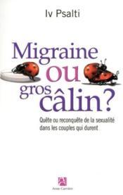 Migraine ou gros câlin ? quête ou reconquête de la sexualité dans les couples qui durent - Couverture - Format classique