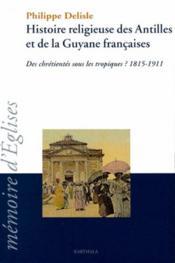 Histoire religieuse des antilles et de la guyane francaises - Couverture - Format classique
