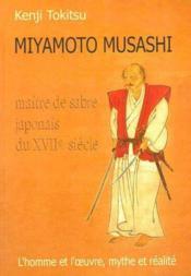 Miyamoto Musashi ; maître de sabre japonais du XVIIe siècle ; l'homme et l'oeuvre, mythe et réalité - Couverture - Format classique