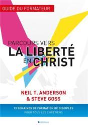 Parcours vers la liberté en Christ ; guide du formateur - Couverture - Format classique
