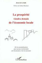 La Prosperite Viendra Demain De L'Economie Locale ; De La Mondialisation Aux Racines Territoriales De L'Economie - Intérieur - Format classique