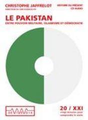 Le Pakistan ; entre pouvoir militaire, islamisme et démocratie - Intérieur - Format classique