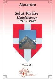 Salut Piaffre t.2 ; l'adolescence 1945 à 1949 - Couverture - Format classique