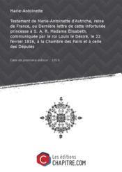 Testament de Marie-Antoinette d'Autriche, reine de France, ou Dernière lettre de cette infortunée princesse à S. A. R. Madame Elisabeth, communiquée par le roi Louis le Désiré, le 22 février 1816, à la Chambre des Pairs et à celle des Députés [Edition de 1816] - Couverture - Format classique